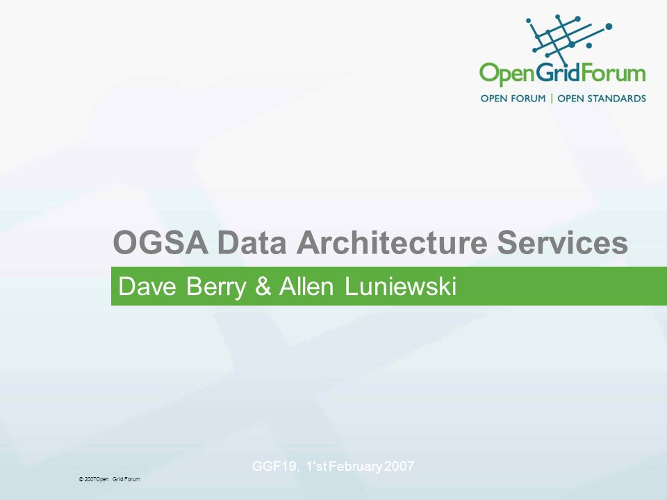 © 2007Open Grid Forum GGF19, 1'st February 2007 OGSA Data Architecture Services Dave Berry & Allen Luniewski