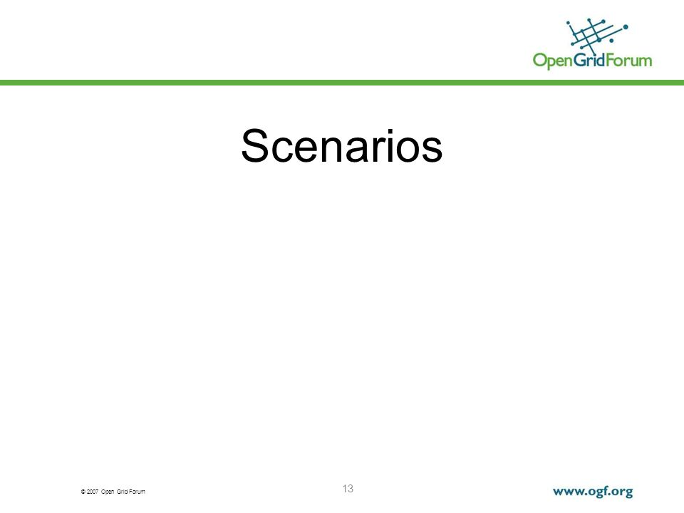 © 2007 Open Grid Forum 13 Scenarios