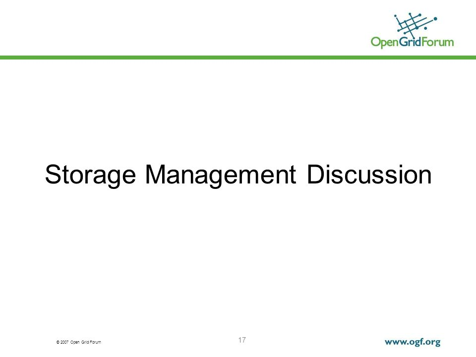 © 2007 Open Grid Forum 17 Storage Management Discussion