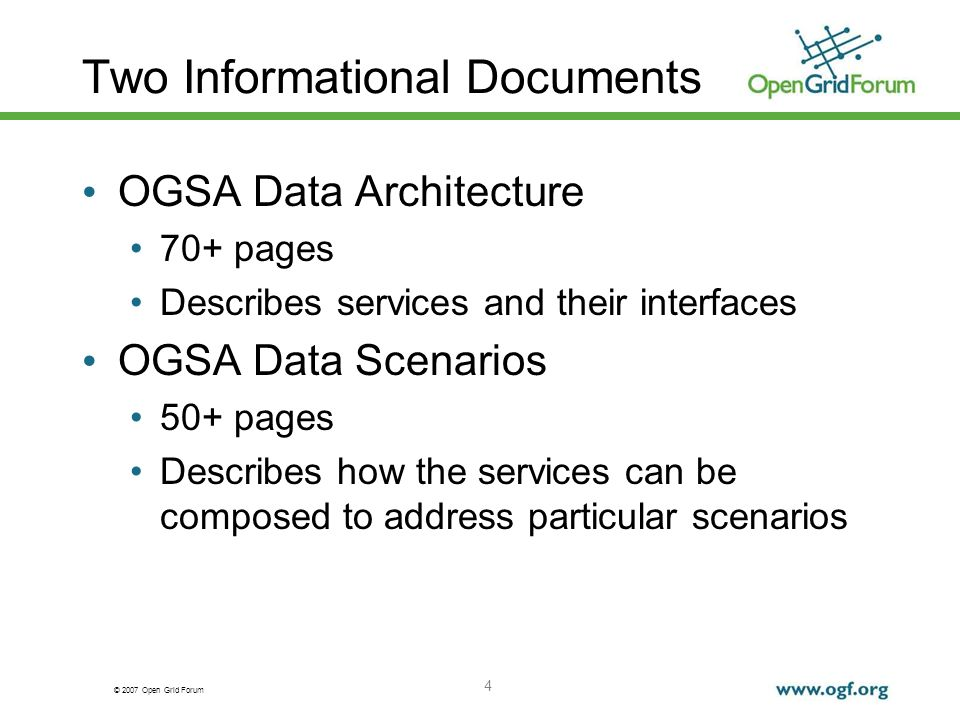 © 2007 Open Grid Forum 4 Two Informational Documents OGSA Data Architecture 70+ pages Describes services and their interfaces OGSA Data Scenarios 50+