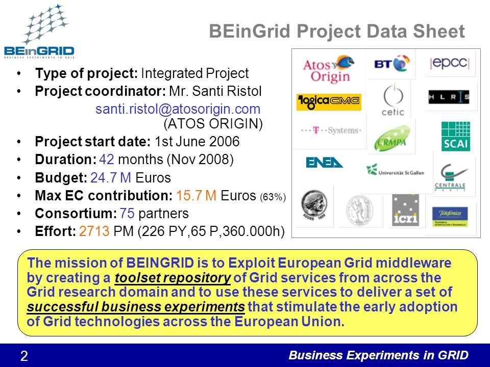 Business Experiments in GRID 2 BEinGrid Project Data Sheet Type of project: Integrated Project Project coordinator: Mr.