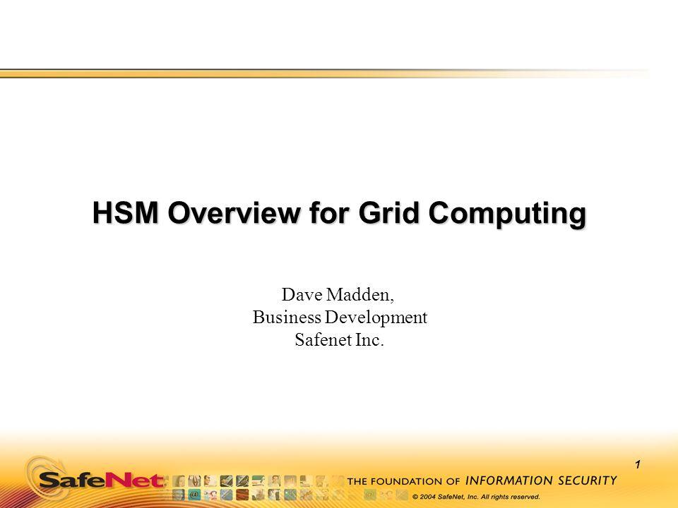 1 HSM Overview for Grid Computing Dave Madden, Business Development Safenet Inc.