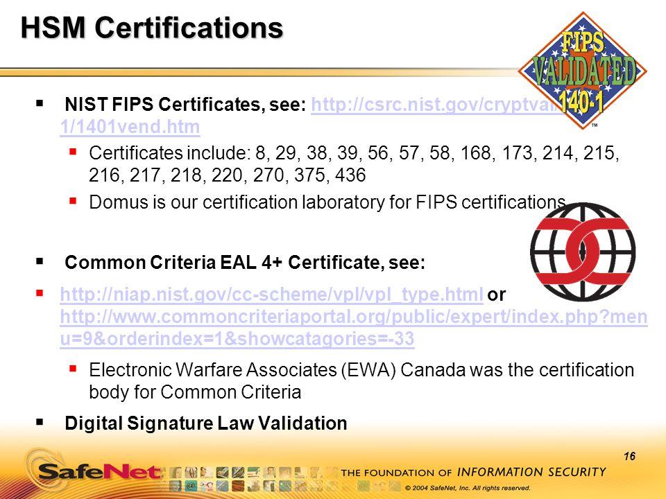 16 HSM Certifications NIST FIPS Certificates, see: http://csrc.nist.gov/cryptval/140- 1/1401vend.htmhttp://csrc.nist.gov/cryptval/140- 1/1401vend.htm