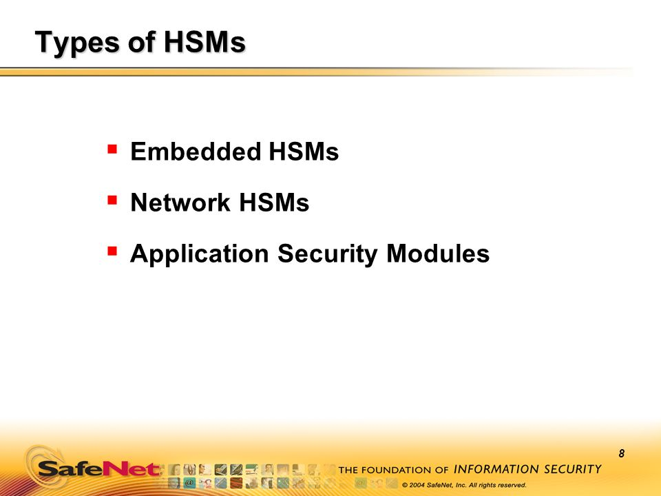 8 Types of HSMs Embedded HSMs Network HSMs Application Security Modules