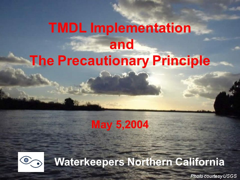 TMDL Implementation and The Precautionary Principle May 5,2004 Waterkeepers Northern California Photo courtesy USGS