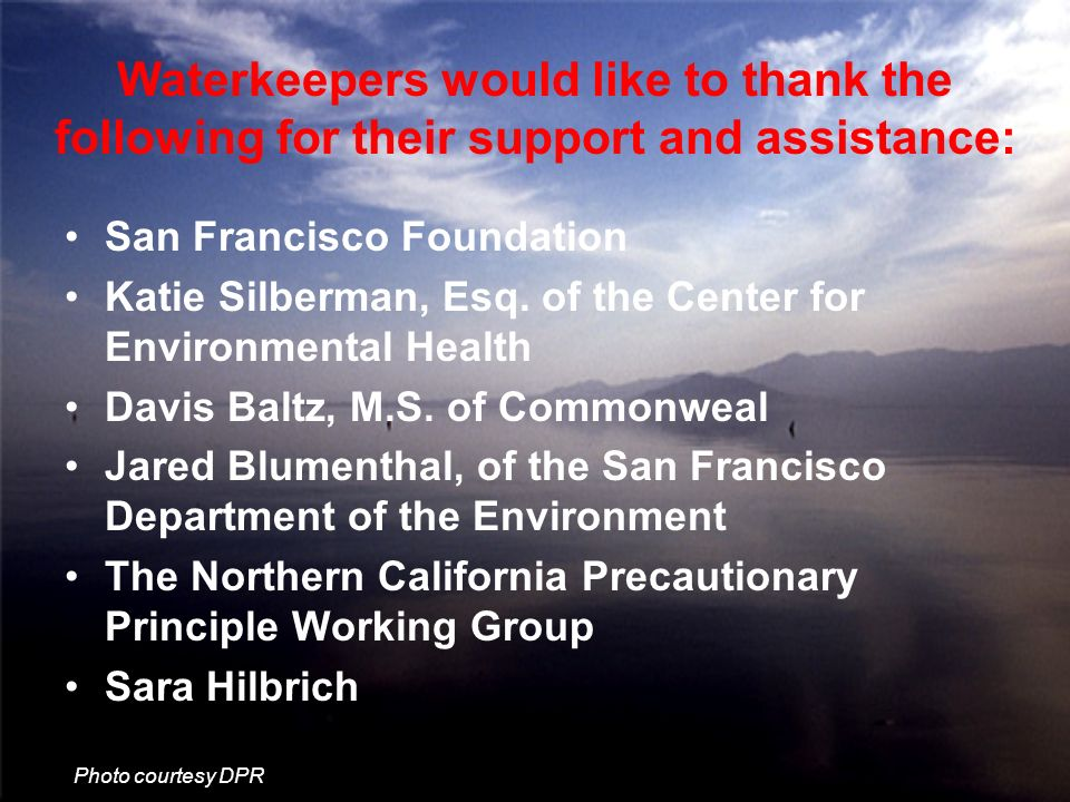 Waterkeepers would like to thank the following for their support and assistance: San Francisco Foundation Katie Silberman, Esq.