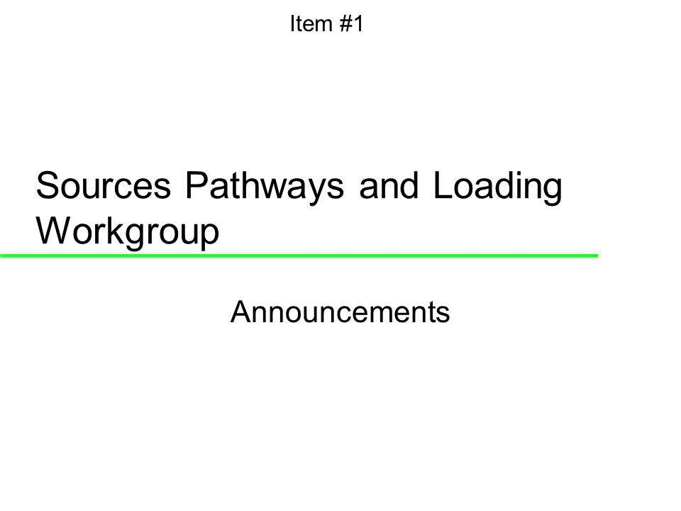 Sources Pathways and Loading Workgroup Announcements Item #1