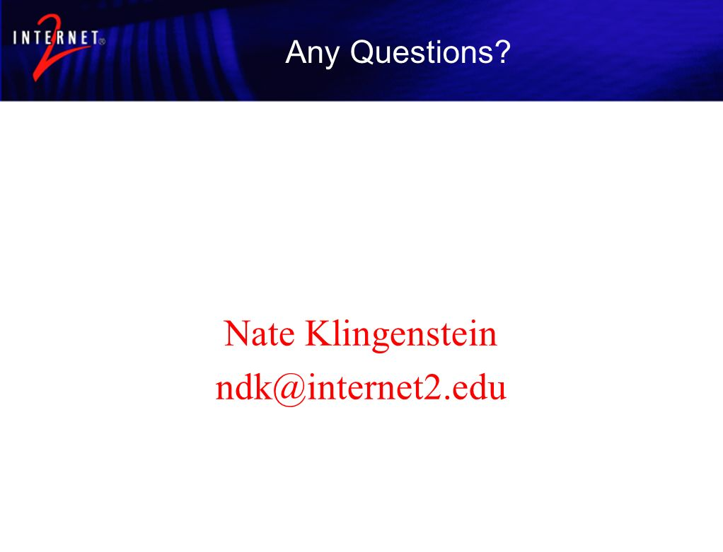 Any Questions Nate Klingenstein ndk@internet2.edu