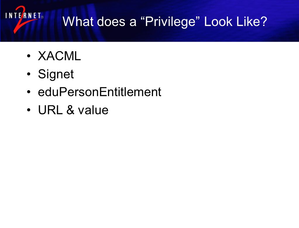 What does a Privilege Look Like XACML Signet eduPersonEntitlement URL & value