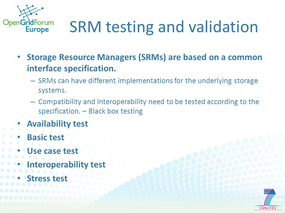 SRM testing and validation Storage Resource Managers (SRMs) are based on a common interface specification.