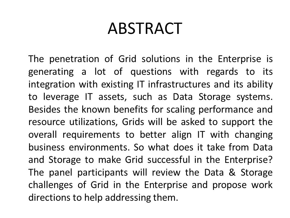 ABSTRACT The penetration of Grid solutions in the Enterprise is generating a lot of questions with regards to its integration with existing IT infrastructures and its ability to leverage IT assets, such as Data Storage systems.