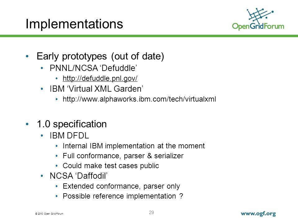 © 2010 Open Grid Forum 29 Implementations Early prototypes (out of date) PNNL/NCSA Defuddle http://defuddle.pnl.gov/ IBM Virtual XML Garden http://www