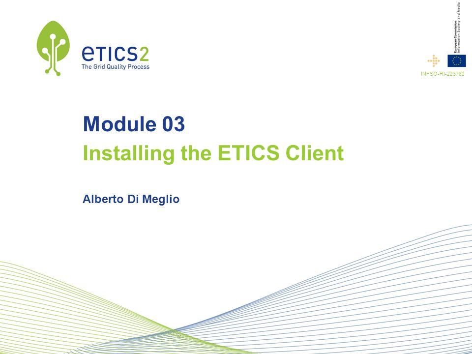 INFSO-RI-223782 Module 03 Installing the ETICS Client Alberto Di Meglio