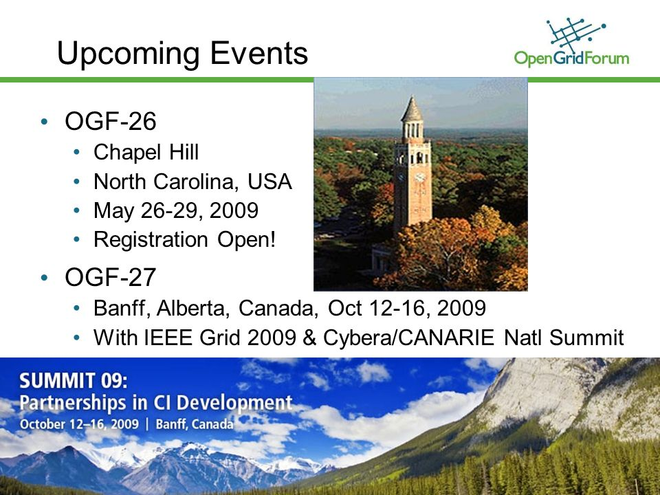 © 2008 Open Grid Forum 10 Upcoming Events OGF-26 Chapel Hill North Carolina, USA May 26-29, 2009 Registration Open.
