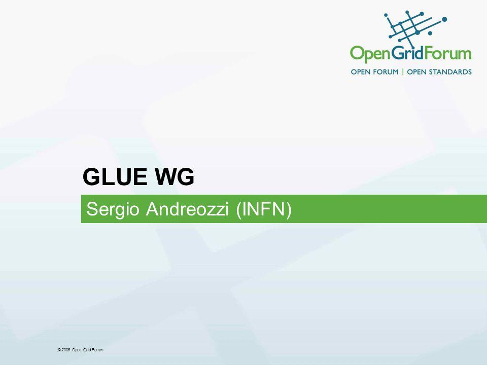 © 2006 Open Grid Forum GLUE WG Sergio Andreozzi (INFN)