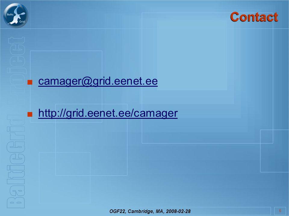 OGF22, Cambridge, MA, 2008-02-28 6 Contact camager@grid.eenet.ee http://grid.eenet.ee/camager