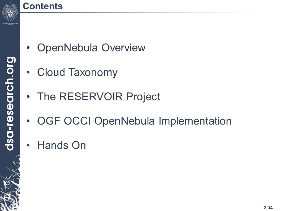 2/34 Contents OpenNebula Overview Cloud Taxonomy The RESERVOIR Project OGF OCCI OpenNebula Implementation Hands On