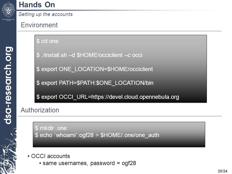 30/34 Hands On Setting up the accounts $ cd one $./install.sh –d $HOME/occiclient –c occi $ export ONE_LOCATION=$HOME/occiclient $ export PATH=$PATH:$