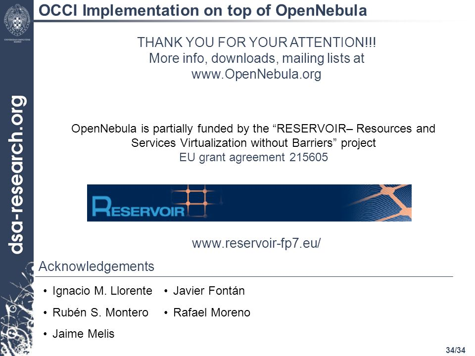 34/34 THANK YOU FOR YOUR ATTENTION!!! More info, downloads, mailing lists at www.OpenNebula.org Acknowledgements OpenNebula is partially funded by the