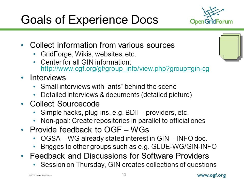 © 2007 Open Grid Forum 13 Goals of Experience Docs Collect information from various sources GridForge, Wikis, websites, etc.
