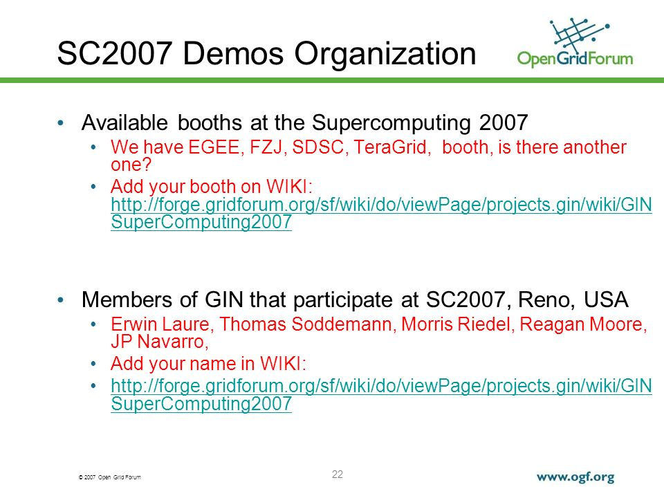© 2007 Open Grid Forum 22 SC2007 Demos Organization Available booths at the Supercomputing 2007 We have EGEE, FZJ, SDSC, TeraGrid, booth, is there another one.