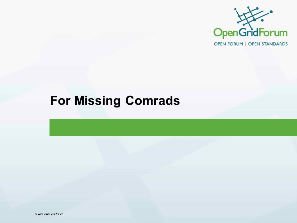 © 2006 Open Grid Forum For Missing Comrads