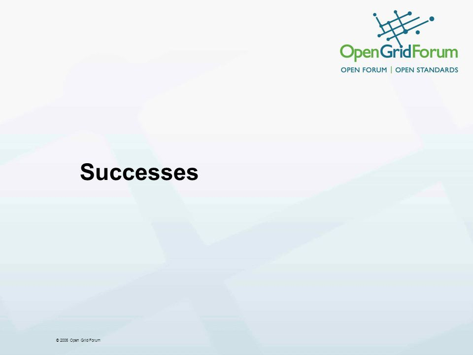 © 2006 Open Grid Forum Successes
