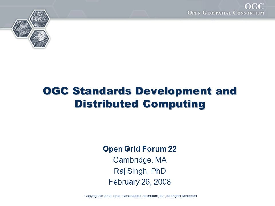 Copyright © 2008, Open Geospatial Consortium, Inc., All Rights Reserved. OGCs Foundation Standards