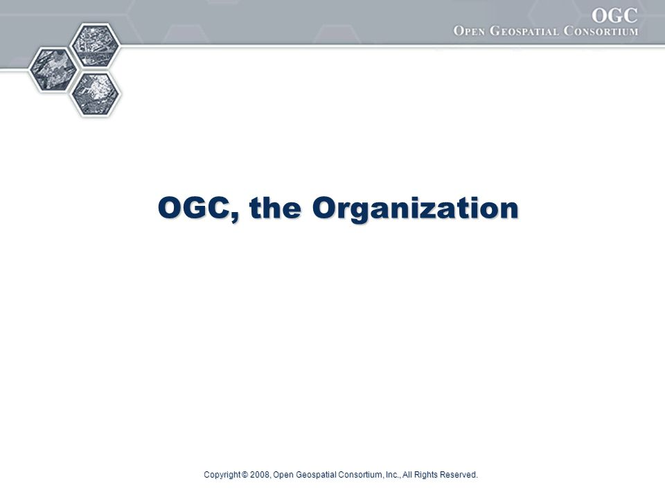 Copyright © 2008, Open Geospatial Consortium, Inc., All Rights Reserved. OGC, the Organization
