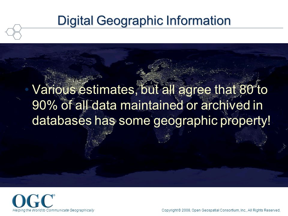 Helping the World to Communicate GeographicallyCopyright © 2008, Open Geospatial Consortium, Inc., All Rights Reserved.