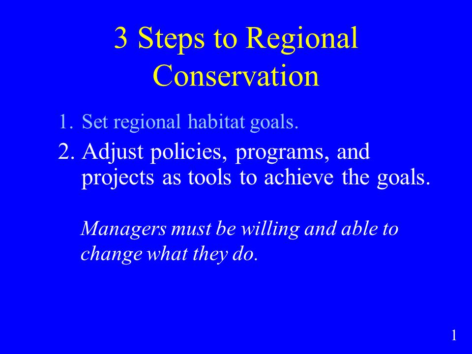 3 Steps to Regional Conservation 1.Set regional habitat goals.