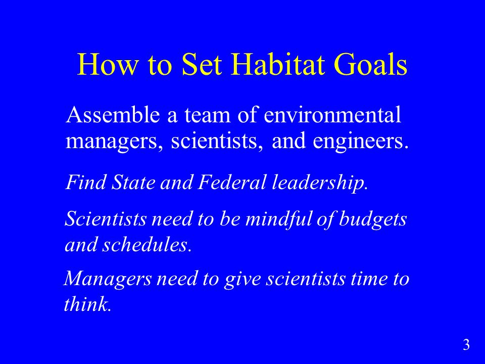How to Set Habitat Goals Assemble a team of environmental managers, scientists, and engineers.