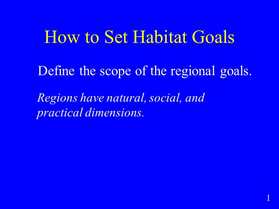 How to Set Habitat Goals Define the scope of the regional goals.