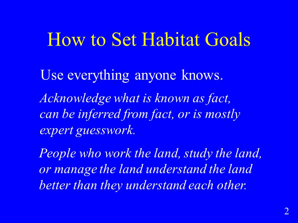 How to Set Habitat Goals Use everything anyone knows.