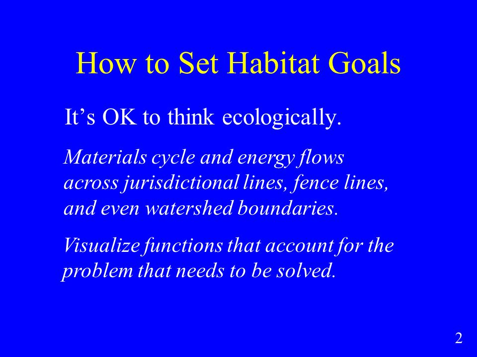 How to Set Habitat Goals Its OK to think ecologically.