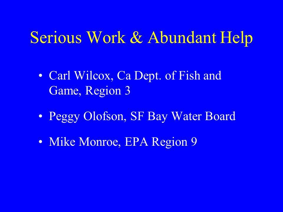 Serious Work & Abundant Help Carl Wilcox, Ca Dept. of Fish and Game, Region 3 Peggy Olofson, SF Bay Water Board Mike Monroe, EPA Region 9