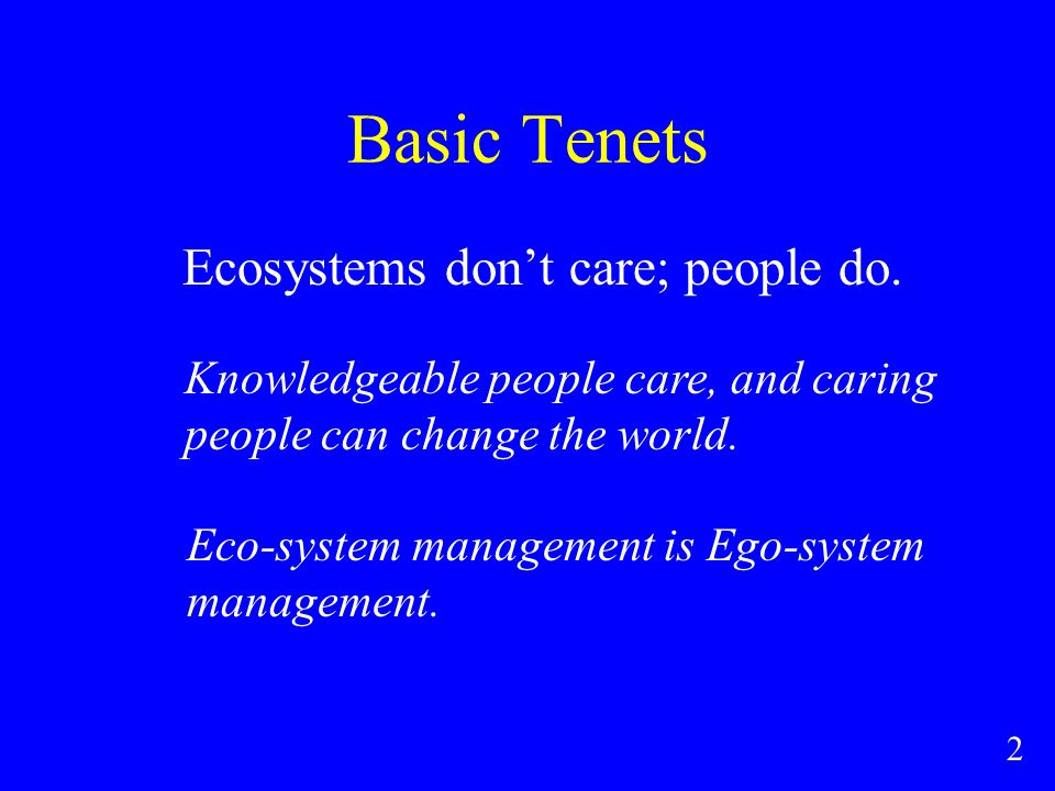 Basic Tenets Ecosystems dont care; people do.