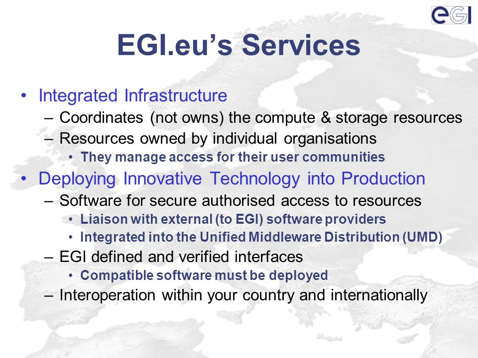 EGI.eus Services Integrated Infrastructure –Coordinates (not owns) the compute & storage resources –Resources owned by individual organisations They m