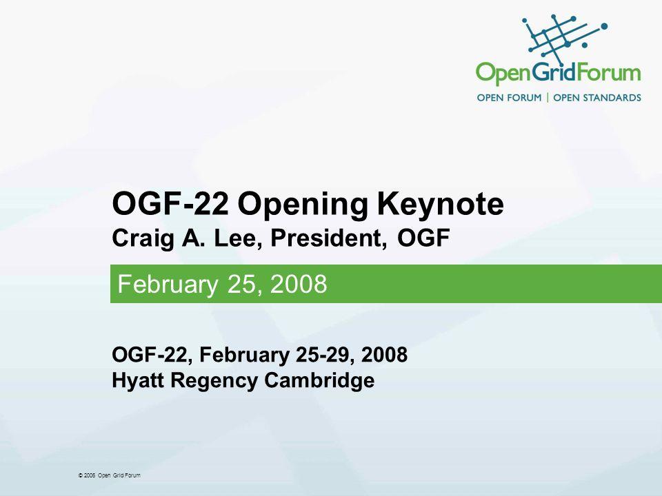 © 2006 Open Grid Forum OGF-22 Opening Keynote Craig A.