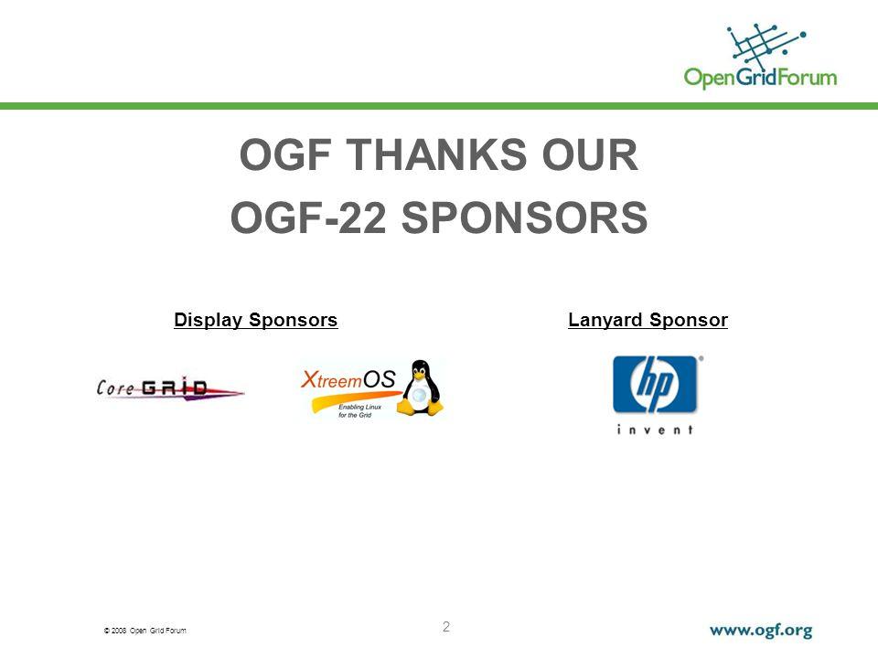 © 2008 Open Grid Forum 2 OGF THANKS OUR OGF-22 SPONSORS Lanyard SponsorDisplay Sponsors