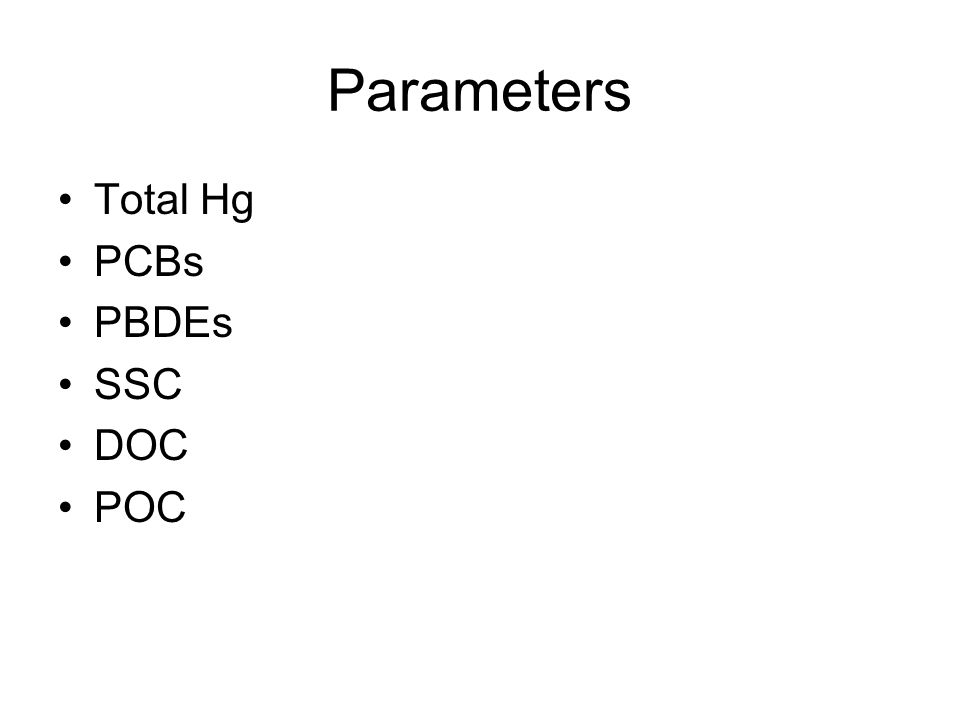 Parameters Total Hg PCBs PBDEs SSC DOC POC