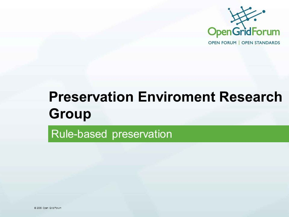 © 2006 Open Grid Forum Preservation Enviroment Research Group Rule-based preservation