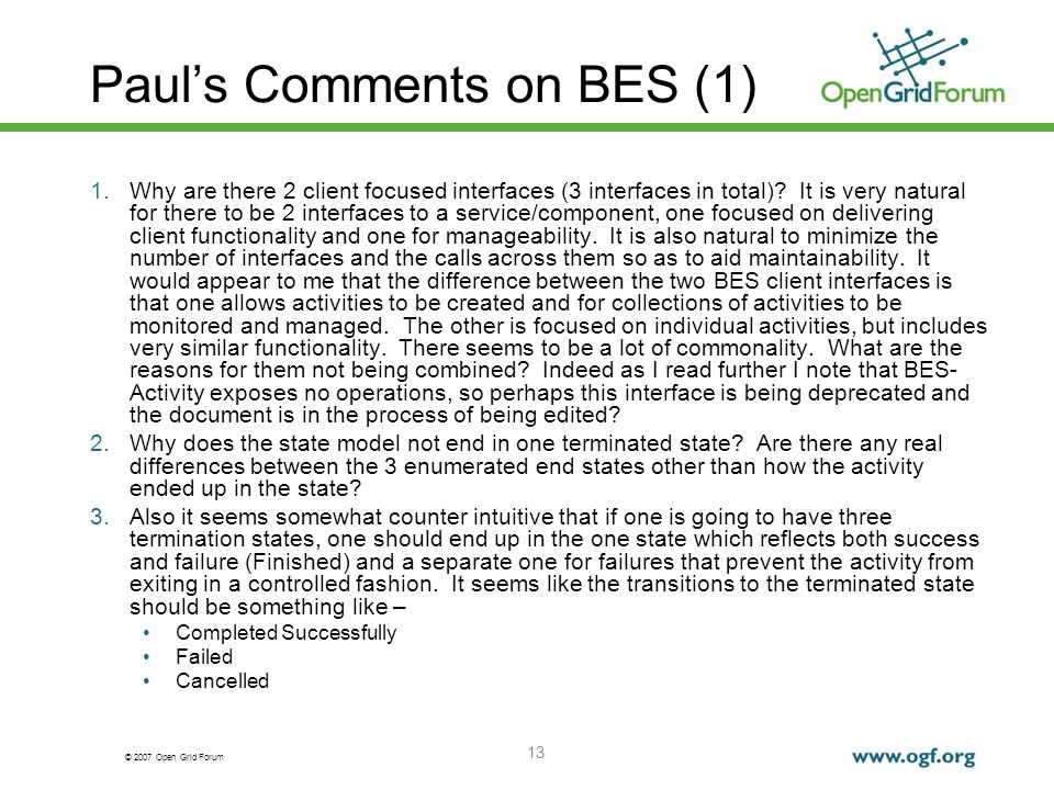 © 2007 Open Grid Forum 13 Pauls Comments on BES (1) 1.Why are there 2 client focused interfaces (3 interfaces in total).