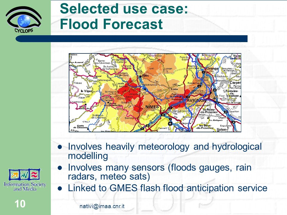10 Selected use case: Flood Forecast Involves heavily meteorology and hydrological modelling Involves many sensors (floods gauges, rain radars, meteo sats) Linked to GMES flash flood anticipation service