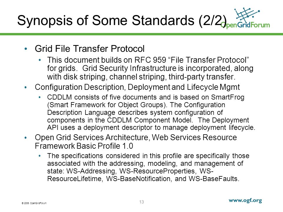 © 2006 OpenGridForum 13 Synopsis of Some Standards (2/2) Grid File Transfer Protocol This document builds on RFC 959 File Transfer Protocol for grids.