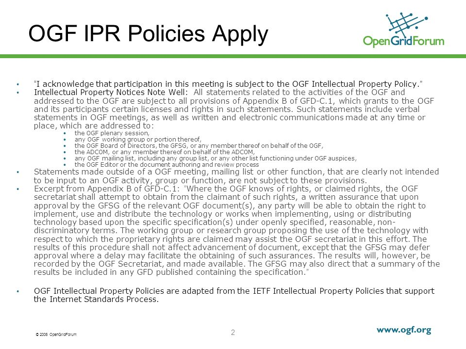 © 2006 OpenGridForum 2 OGF IPR Policies Apply I acknowledge that participation in this meeting is subject to the OGF Intellectual Property Policy.