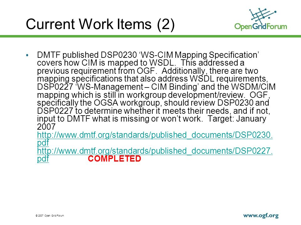 © 2007 Open Grid Forum Current Work Items (2) DMTF published DSP0230 WS-CIM Mapping Specification covers how CIM is mapped to WSDL. This addressed a p