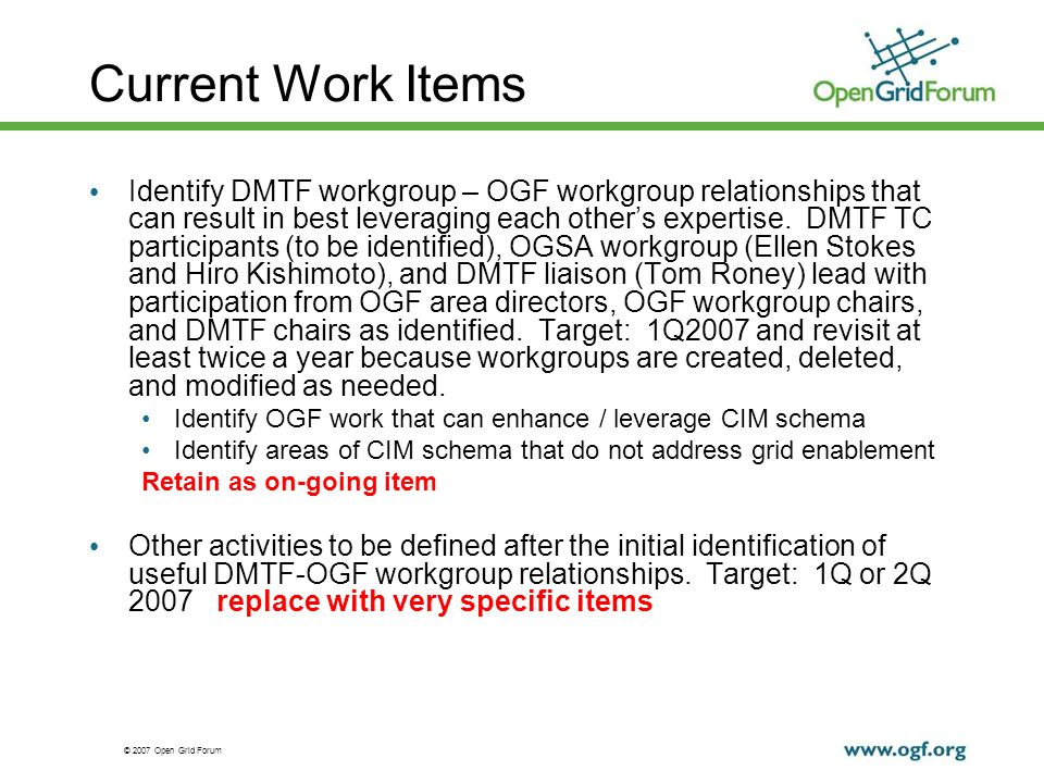 © 2007 Open Grid Forum Current Work Items Identify DMTF workgroup – OGF workgroup relationships that can result in best leveraging each others experti