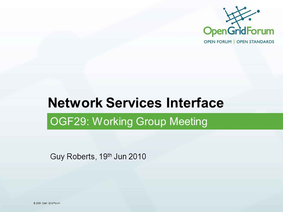 © 2006 Open Grid Forum Network Services Interface OGF29: Working Group Meeting Guy Roberts, 19 th Jun 2010