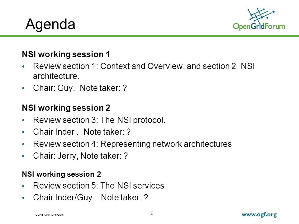 © 2006 Open Grid Forum 6 Agenda NSI working session 1 Review section 1: Context and Overview, and section 2 NSI architecture. Chair: Guy. Note taker: